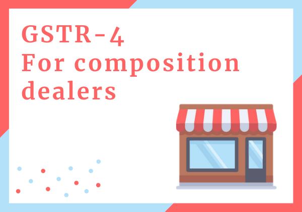 GSTR-4 or GST return for composition dealers(F)