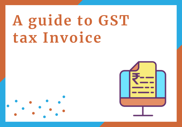 A guide to Tax invoice - Meaning, Importance and Format