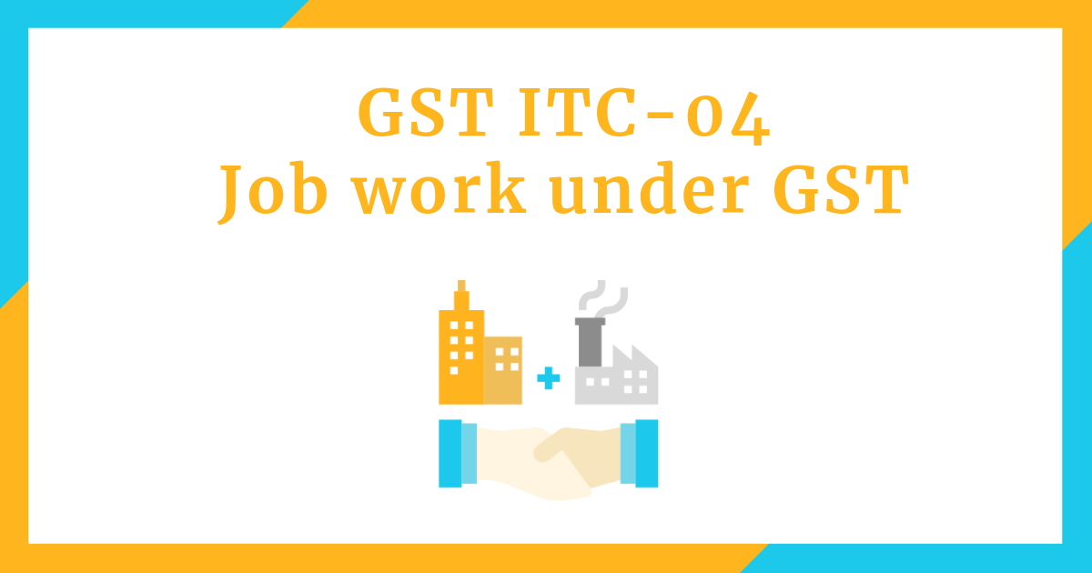 Form Gst Itc 04 Job Work Under Gst Due Date Rates
