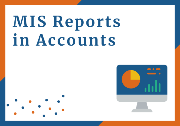 Management Information Systems or MIS reports in accounts