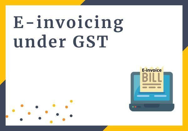 E-invoicing under GST - A quick guide