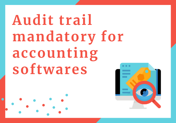 audit trail mandatory for accounting softwares